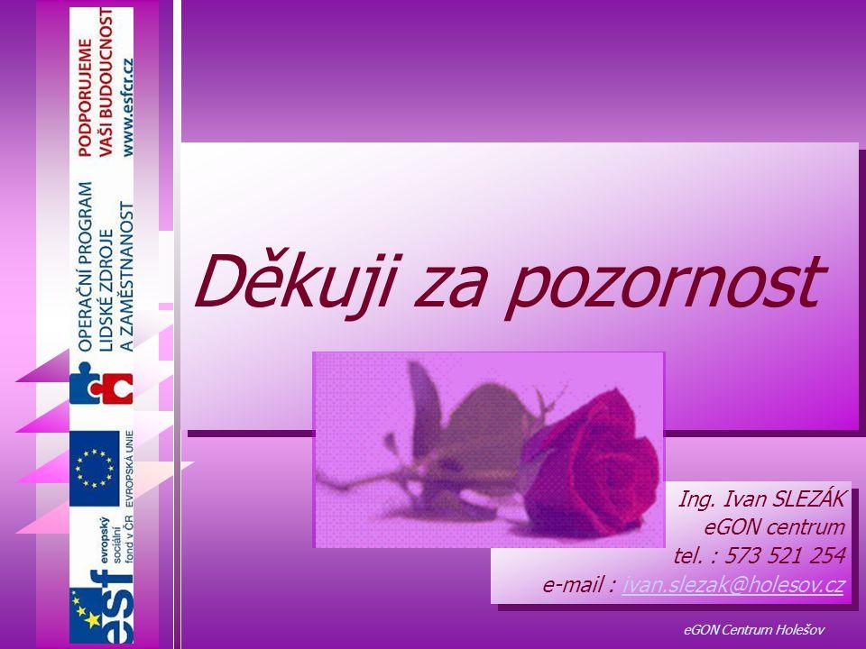 eGON Centrum Holešov Děkuji za pozornost Děkuji za pozornost Ing. Ivan SLEZÁK eGON centrum tel. : 573 521 254 e-mail : ivan.slezak@holesov.czivan.slez