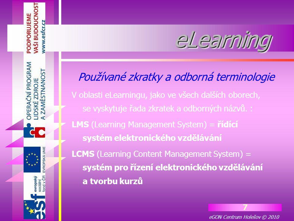 eGON Centrum Holešov © 2010 7 eLearningeLearning V oblasti eLearningu, jako ve všech dalších oborech, se vyskytuje řada zkratek a odborných názvů. : L