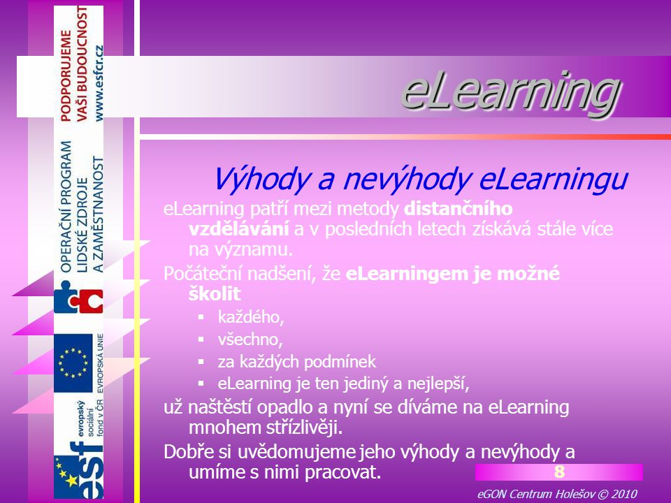 eGON Centrum Holešov © 2010 8 eLearningeLearning eLearning patří mezi metody distančního vzdělávání a v posledních letech získává stále více na význam