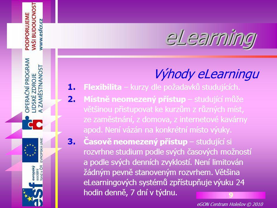 eGON Centrum Holešov © 2010 20 eLearningeLearning Z pohledu organizace provozující eLearning se kurzy dělí na  katalogové a  vlastní.