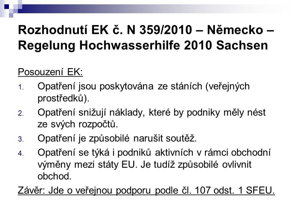 Rozhodnutí EK č. N 359/2010 – Německo – Regelung Hochwasserhilfe 2010 Sachsen Posouzení EK: 1. Opatření jsou poskytována ze stáních (veřejných prostře