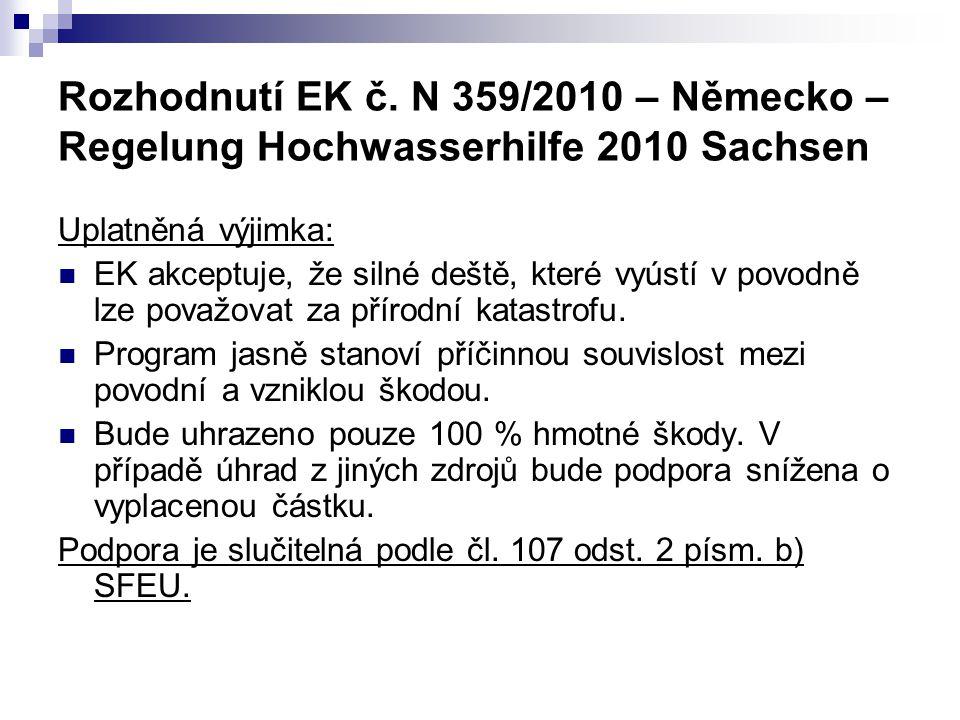 Rozhodnutí EK č. N 359/2010 – Německo – Regelung Hochwasserhilfe 2010 Sachsen Uplatněná výjimka: EK akceptuje, že silné deště, které vyústí v povodně