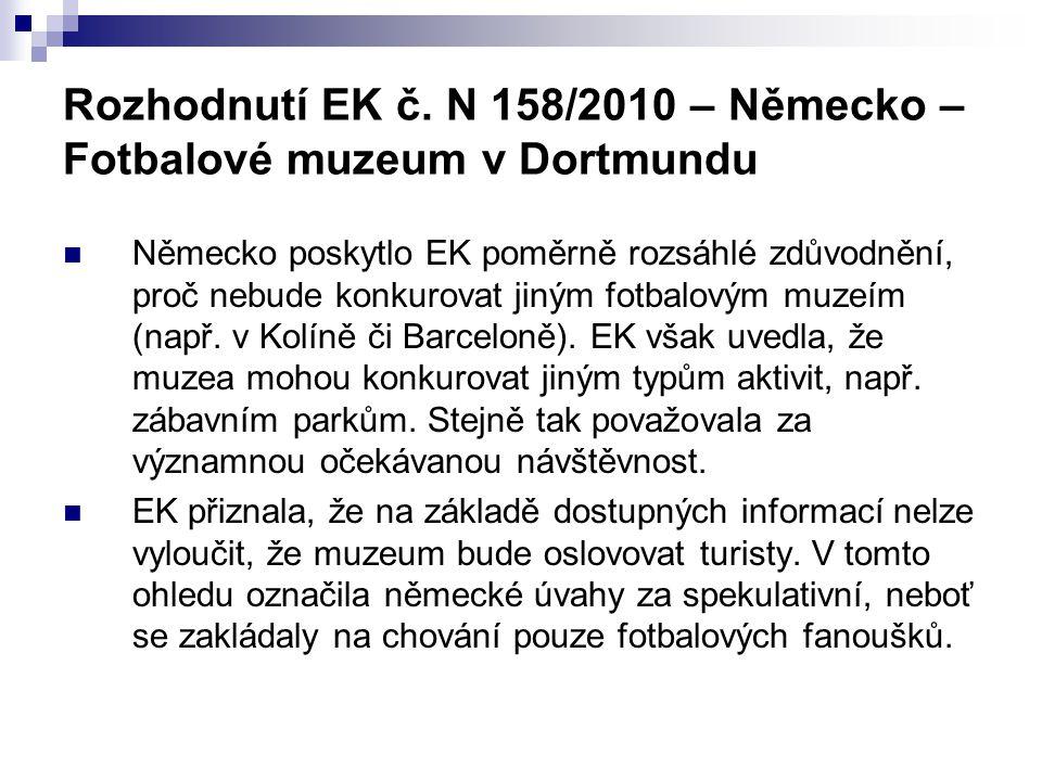 Rozhodnutí EK č. N 158/2010 – Německo – Fotbalové muzeum v Dortmundu Německo poskytlo EK poměrně rozsáhlé zdůvodnění, proč nebude konkurovat jiným fot