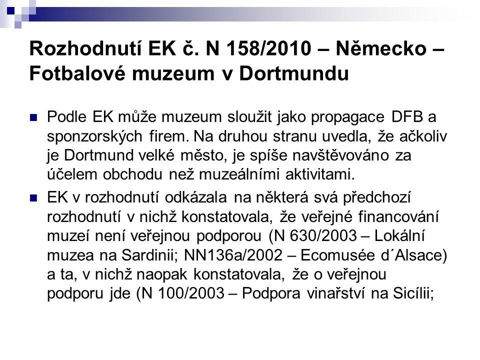 Rozhodnutí EK č. N 158/2010 – Německo – Fotbalové muzeum v Dortmundu Podle EK může muzeum sloužit jako propagace DFB a sponzorských firem. Na druhou s