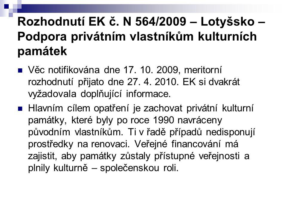 Rozhodnutí EK č. N 564/2009 – Lotyšsko – Podpora privátním vlastníkům kulturních památek Věc notifikována dne 17. 10. 2009, meritorní rozhodnutí přija