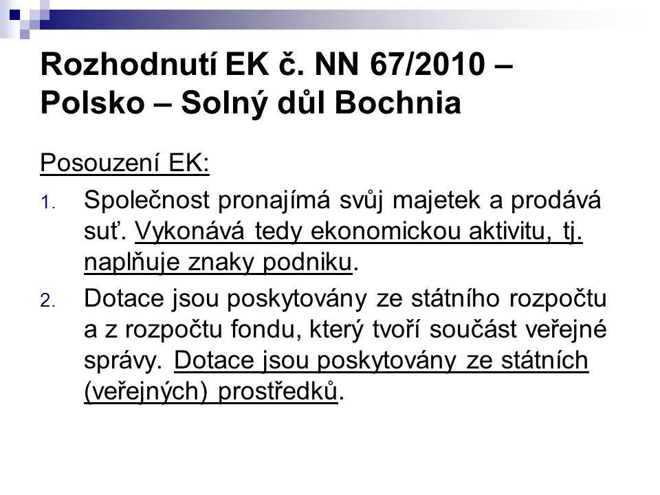 Rozhodnutí EK č. NN 67/2010 – Polsko – Solný důl Bochnia Posouzení EK: 1. Společnost pronajímá svůj majetek a prodává suť. Vykonává tedy ekonomickou a