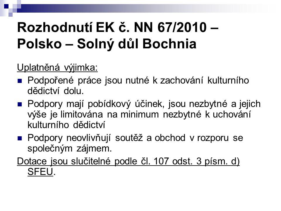 Rozhodnutí EK č. NN 67/2010 – Polsko – Solný důl Bochnia Uplatněná výjimka: Podpořené práce jsou nutné k zachování kulturního dědictví dolu. Podpory m