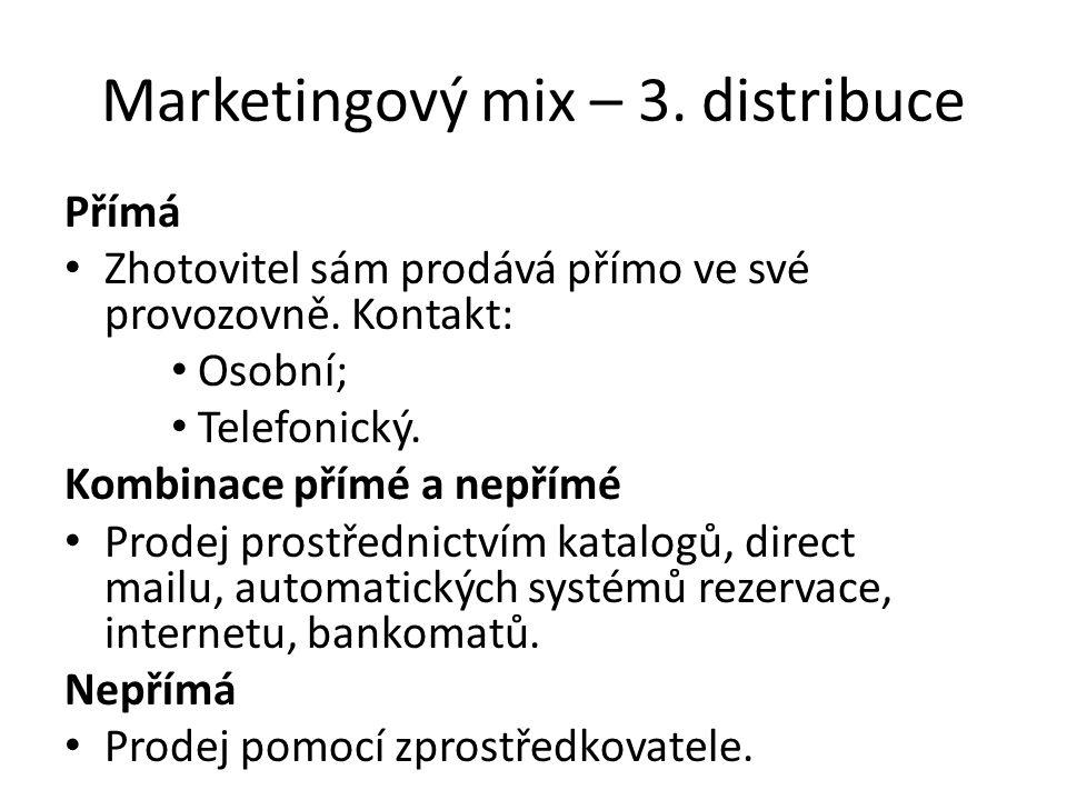 Marketingový mix – 3.distribuce Přímá Zhotovitel sám prodává přímo ve své provozovně.