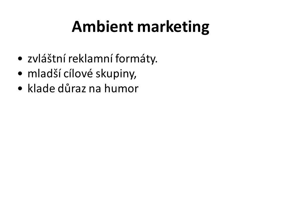 Ambient marketing zvláštní reklamní formáty. mladší cílové skupiny, klade důraz na humor