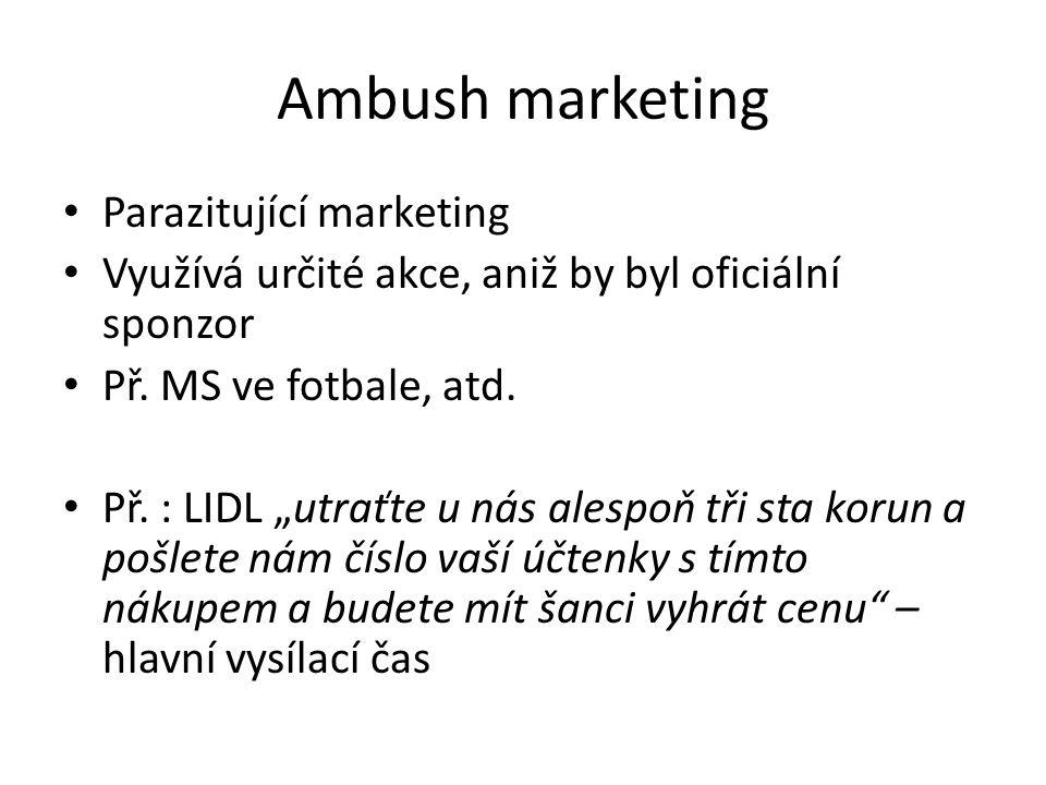 Ambush marketing Parazitující marketing Využívá určité akce, aniž by byl oficiální sponzor Př.