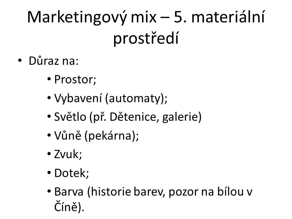 Marketingový mix – 5.materiální prostředí Důraz na: Prostor; Vybavení (automaty); Světlo (př.