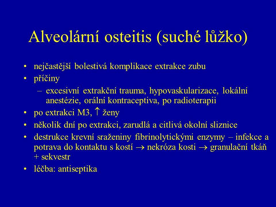 Alveolární osteitis (suché lůžko) nejčastější bolestivá komplikace extrakce zubu příčiny –excesivní extrakční trauma, hypovaskularizace, lokální anest