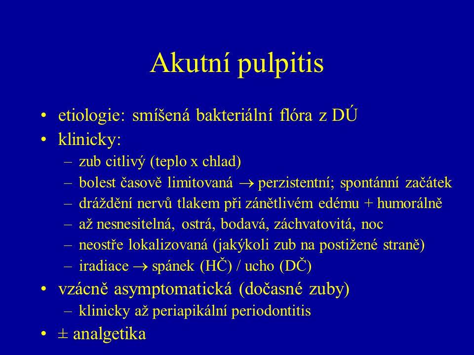 Akutní pulpitis etiologie: smíšená bakteriální flóra z DÚ klinicky: –zub citlivý (teplo x chlad) –bolest časově limitovaná  perzistentní; spontánní z