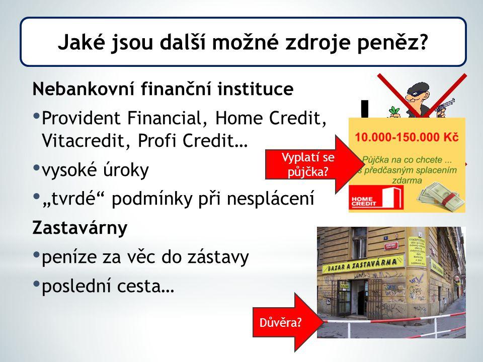 """Nebankovní finanční instituce Provident Financial, Home Credit, Vitacredit, Profi Credit… vysoké úroky """"tvrdé podmínky při nesplácení Zastavárny peníze za věc do zástavy poslední cesta… Jaké jsou další možné zdroje peněz."""