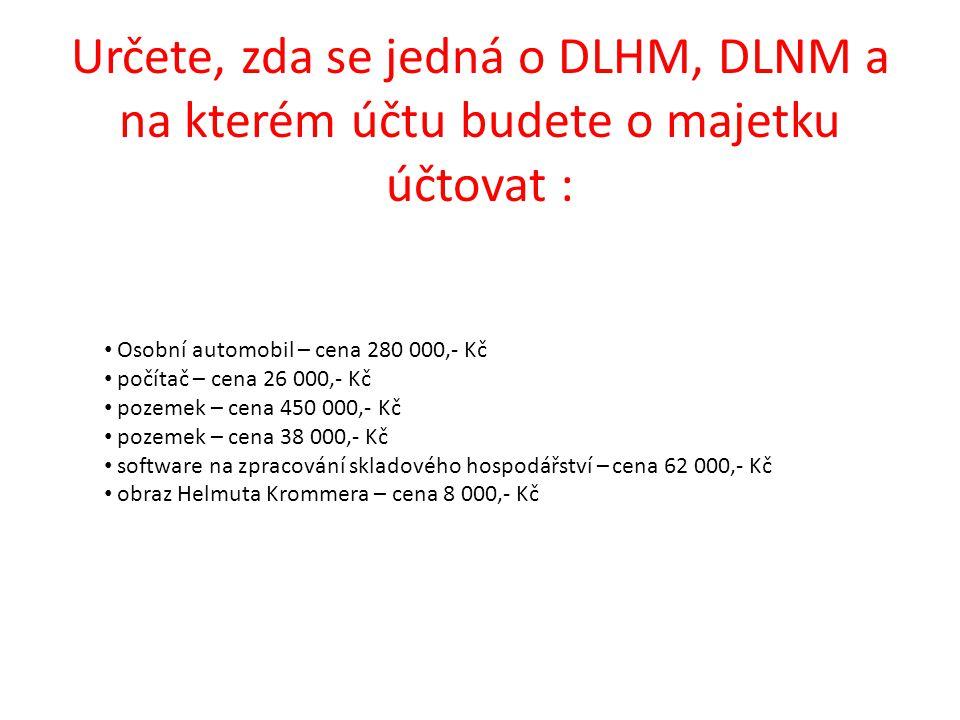 Určete, zda se jedná o DLHM, DLNM a na kterém účtu budete o majetku účtovat : Osobní automobil – cena 280 000,- Kč počítač – cena 26 000,- Kč pozemek