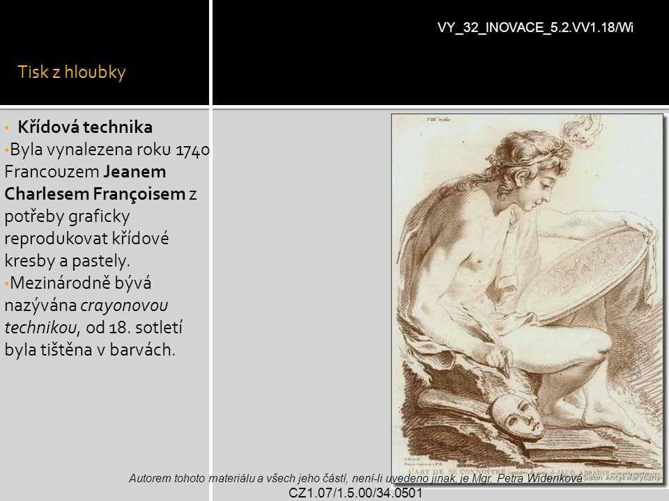 Tisk z hloubky Křídová technika Byla vynalezena roku 1740 Francouzem Jeanem Charlesem Françoisem z potřeby graficky reprodukovat křídové kresby a past