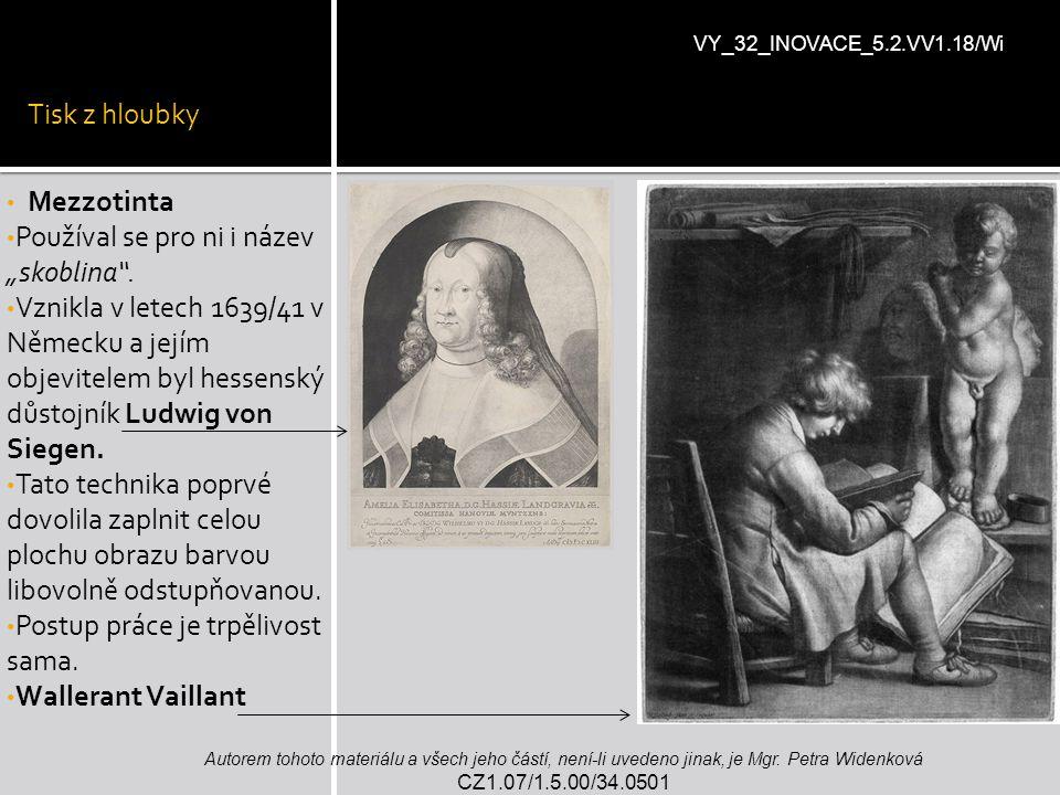 """Tisk z hloubky Mezzotinta Používal se pro ni i název """"skoblina"""". Vznikla v letech 1639/41 v Německu a jejím objevitelem byl hessenský důstojník Ludwig"""
