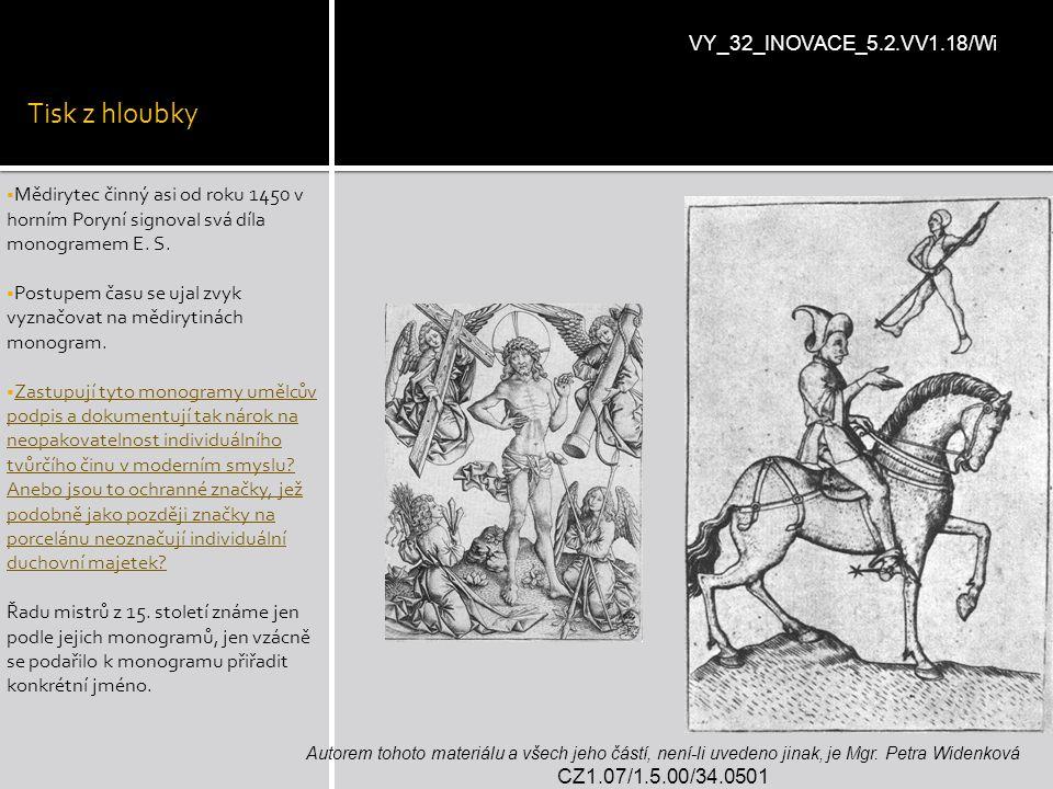 Tisk z hloubky  Mědirytec činný asi od roku 1450 v horním Poryní signoval svá díla monogramem E. S.  Postupem času se ujal zvyk vyznačovat na mědiry