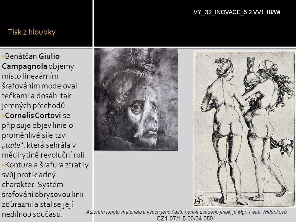 Tisk z hloubky  Benátčan Giulio Campagnola objemy místo lineaárním šrafováním modeloval tečkami a dosáhl tak jemných přechodů.  Cornelis Cortovi se