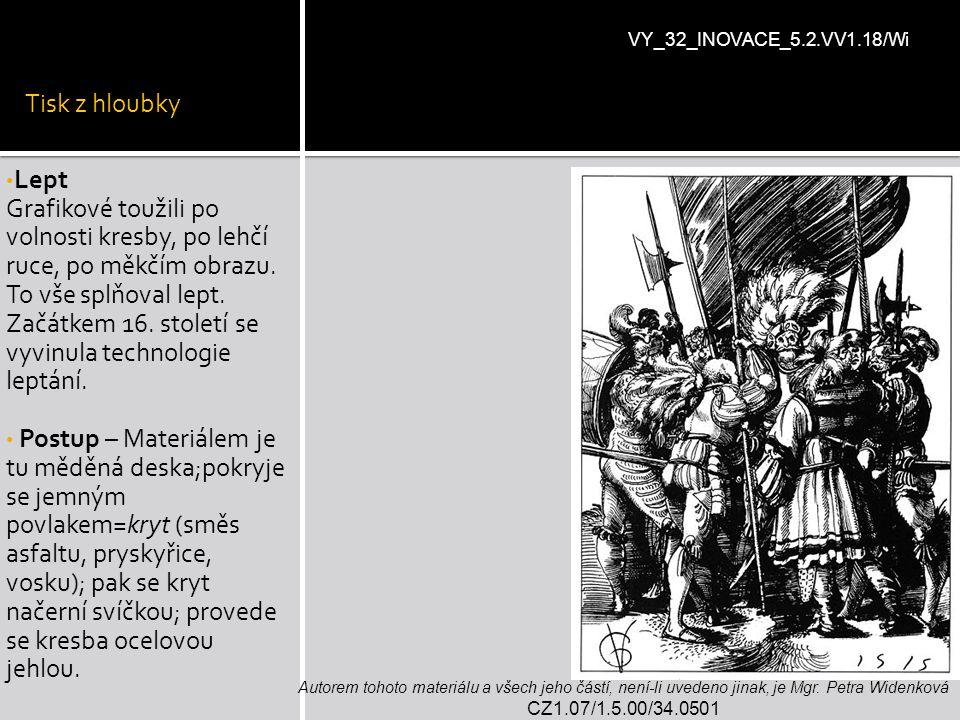 Tisk z hloubky Lept Grafikové toužili po volnosti kresby, po lehčí ruce, po měkčím obrazu. To vše splňoval lept. Začátkem 16. století se vyvinula tech