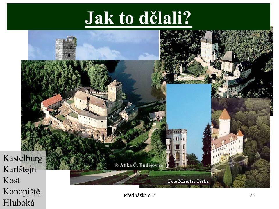 10/2012Přednáška č. 226 Kastelburg Karlštejn Kost Konopiště Hluboká Jak to dělali?