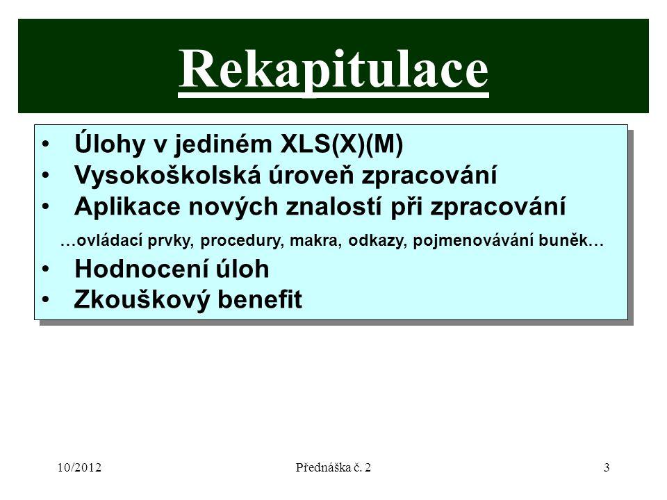 10/2012Přednáška č. 23 Rekapitulace Úlohy v jediném XLS(X)(M) Vysokoškolská úroveň zpracování Aplikace nových znalostí při zpracování …ovládací prvky,