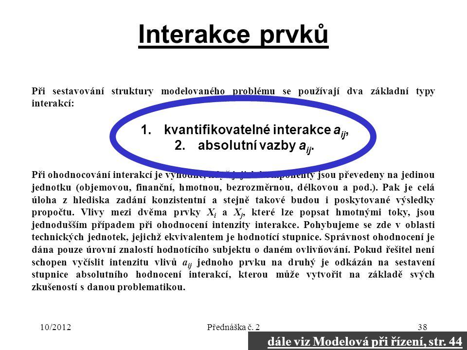 10/2012Přednáška č. 238 Interakce prvků Při sestavování struktury modelovaného problému se používají dva základní typy interakcí: 1.kvantifikovatelné