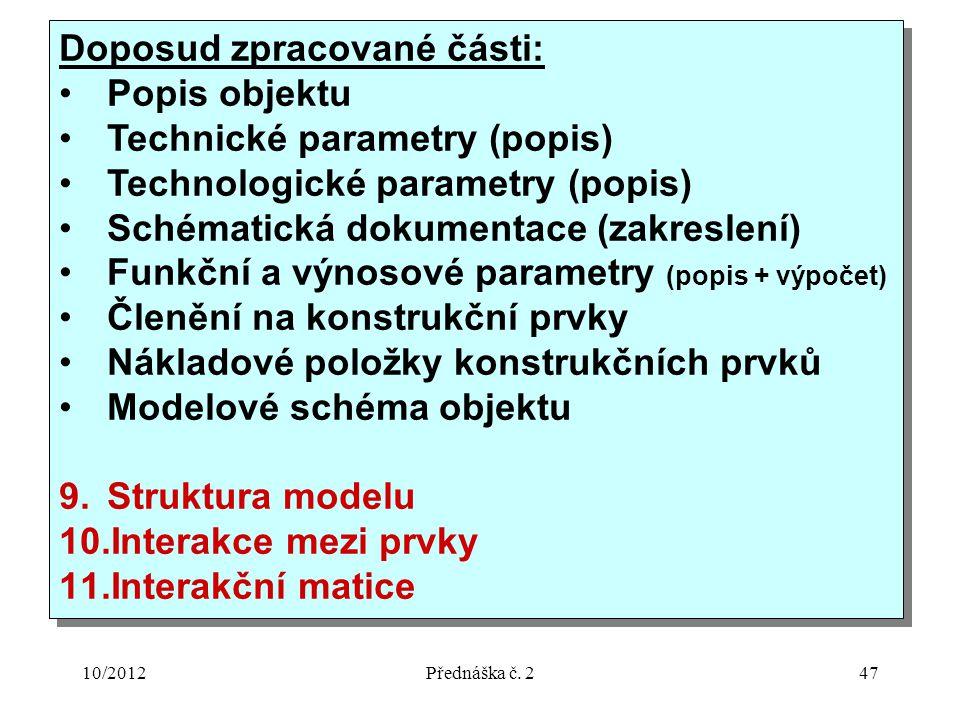 10/2012Přednáška č. 247 Doposud zpracované části: Popis objektu Technické parametry (popis) Technologické parametry (popis) Schématická dokumentace (z