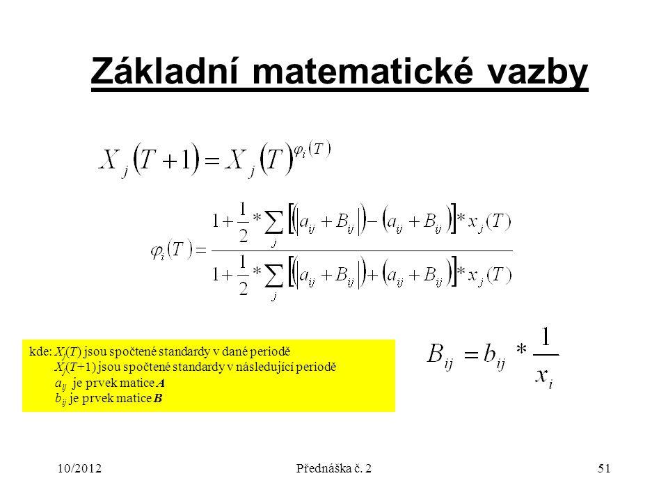10/2012Přednáška č. 251 Základní matematické vazby kde: X j (T) jsou spočtené standardy v dané periodě X j (T+1) jsou spočtené standardy v následující