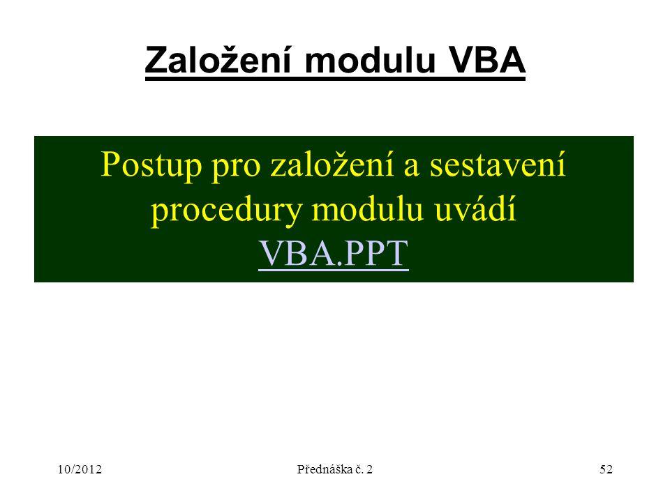10/2012Přednáška č. 252 Založení modulu VBA Postup pro založení a sestavení procedury modulu uvádí VBA.PPT