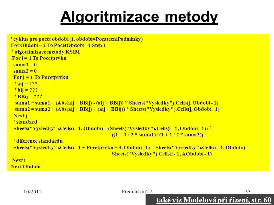 10/2012Přednáška č. 253 Algoritmizace metody ' cyklus pro pocet obdobi (1. obdobi=PocatecniPodminky) For Obdobi = 2 To PocetObdobi - 1 Step 1 ' algori
