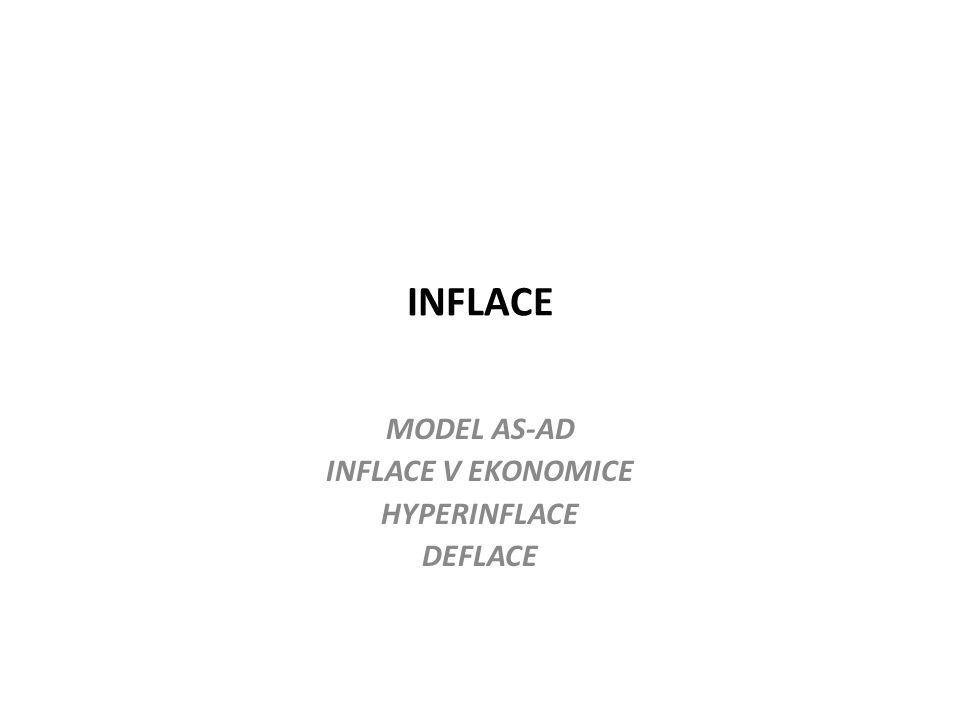 INFLACE MODEL AS-AD INFLACE V EKONOMICE HYPERINFLACE DEFLACE