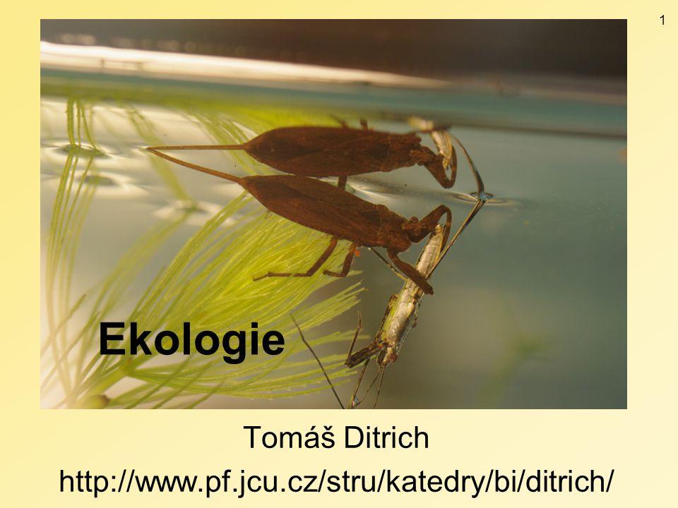 Ekologie Tomáš Ditrich http://www.pf.jcu.cz/stru/katedry/bi/ditrich/ 1