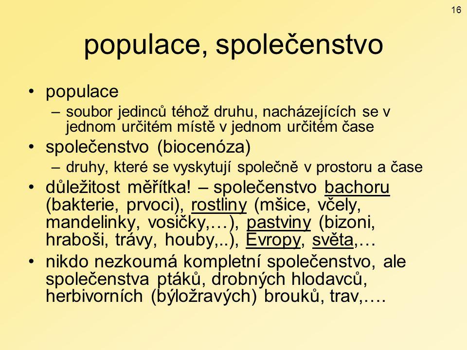 populace, společenstvo populace –soubor jedinců téhož druhu, nacházejících se v jednom určitém místě v jednom určitém čase společenstvo (biocenóza) –d