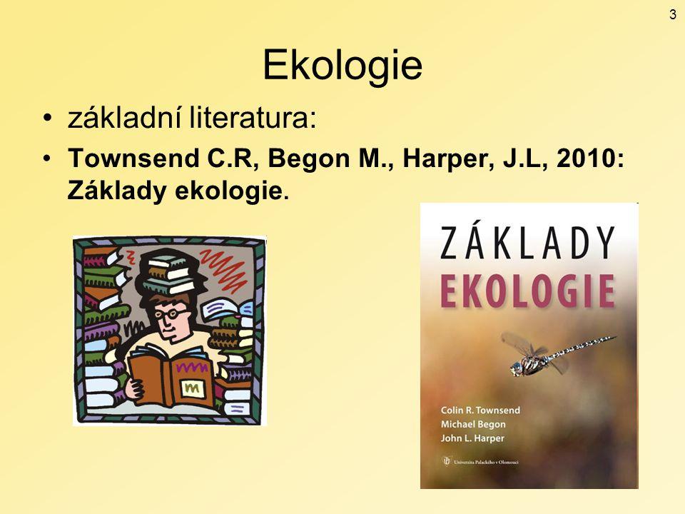 Ekologie základní literatura: Townsend C.R, Begon M., Harper, J.L, 2010: Základy ekologie. 3
