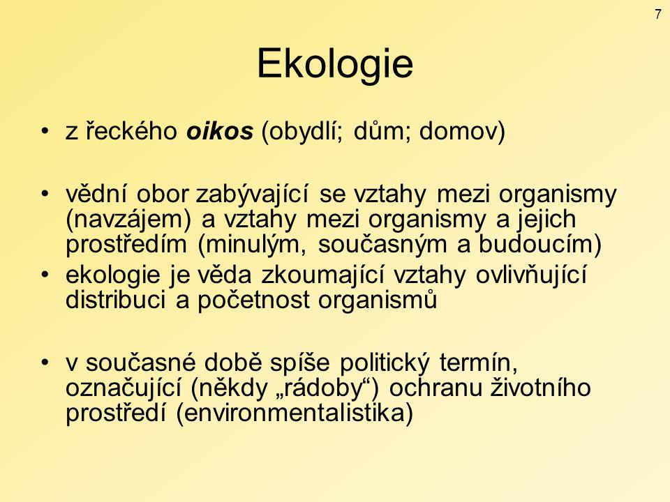 Ekologie z řeckého oikos (obydlí; dům; domov) vědní obor zabývající se vztahy mezi organismy (navzájem) a vztahy mezi organismy a jejich prostředím (m
