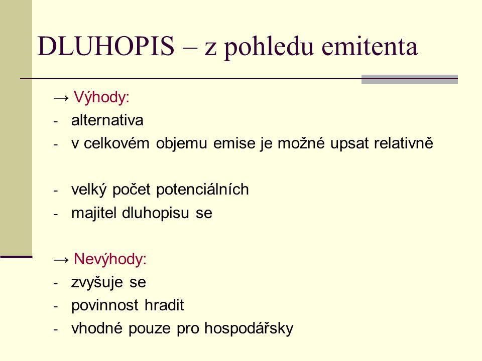 DLUHOPIS – z pohledu emitenta → Výhody: - alternativa - v celkovém objemu emise je možné upsat relativně - velký počet potenciálních - majitel dluhopi