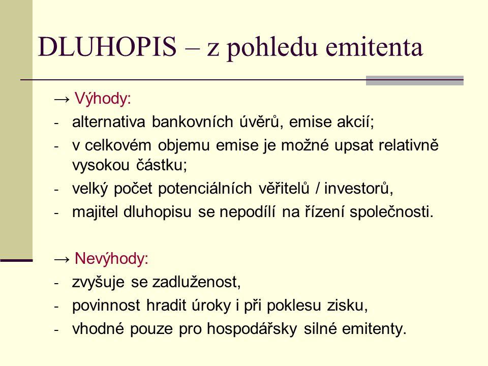 DLUHOPIS – z pohledu emitenta → Výhody: - alternativa bankovních úvěrů, emise akcií; - v celkovém objemu emise je možné upsat relativně vysokou částku