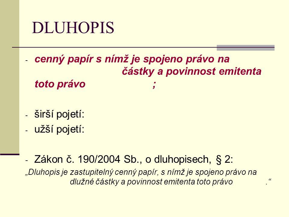 DLUHOPIS - cenný papír s nímž je spojeno právo na částky a povinnost emitenta toto právo ; - širší pojetí: - užší pojetí: - Zákon č. 190/2004 Sb., o d