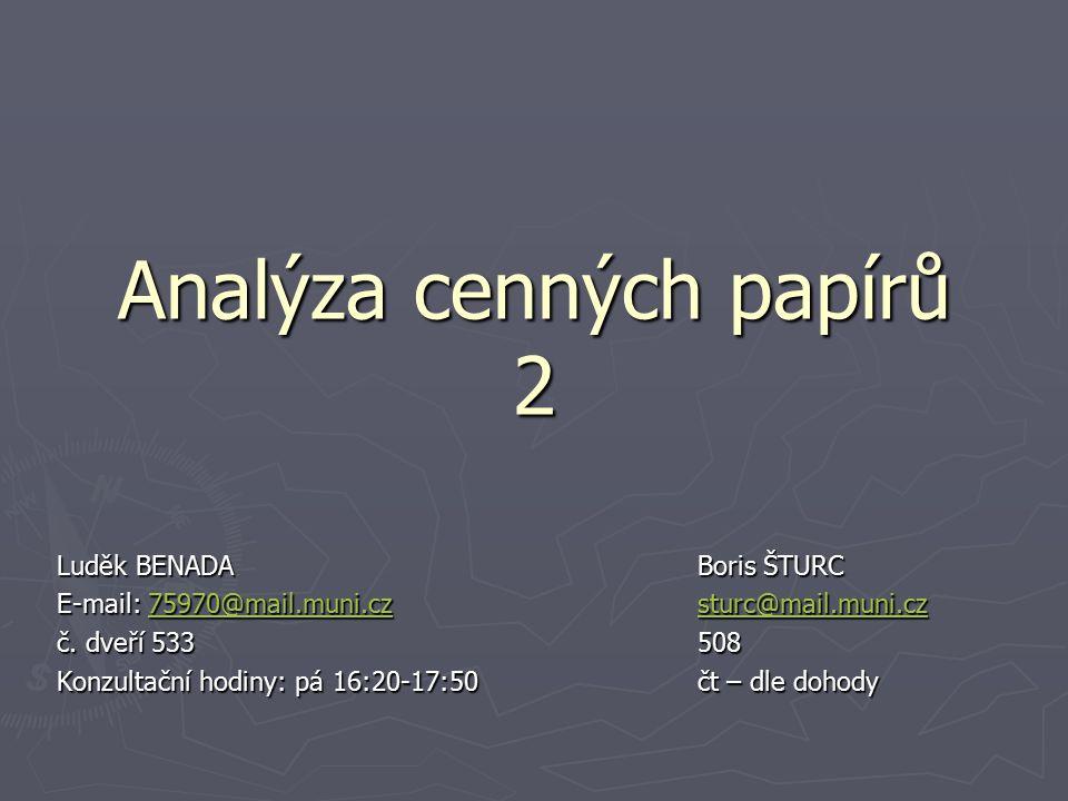 Analýza cenných papírů 2 Luděk BENADABoris ŠTURC E-mail: 75970@mail.muni.czsturc@mail.muni.cz 75970@mail.muni.czsturc@mail.muni.cz75970@mail.muni.czst