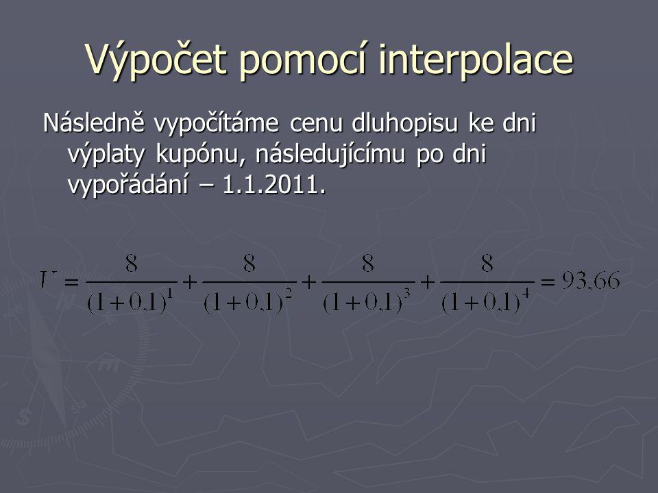 Výpočet pomocí interpolace Následně vypočítáme cenu dluhopisu ke dni výplaty kupónu, následujícímu po dni vypořádání – 1.1.2011.