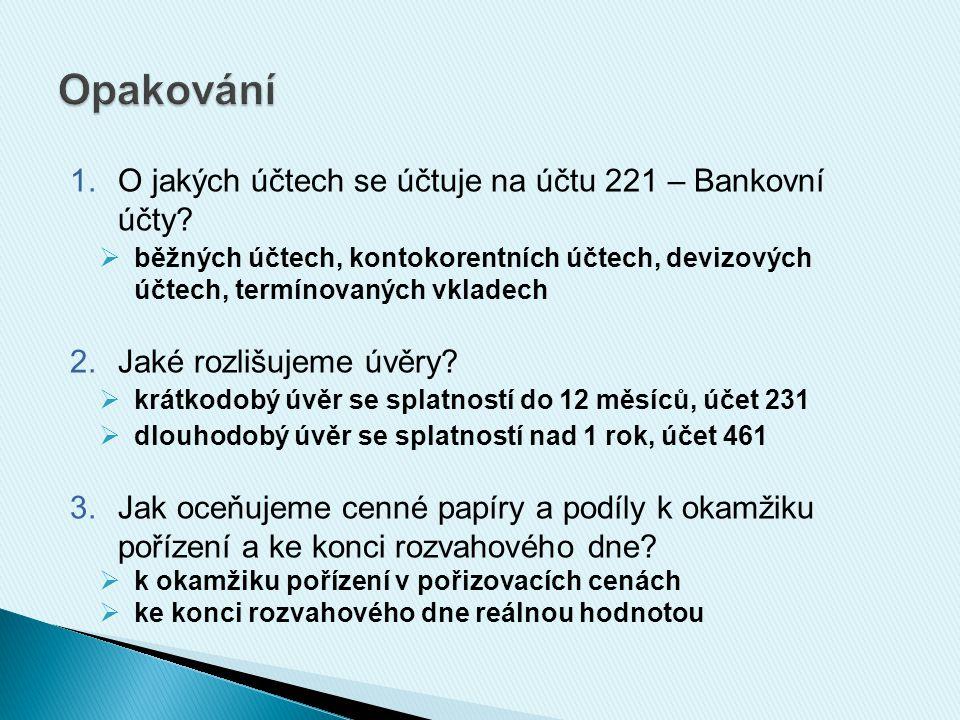 1.O jakých účtech se účtuje na účtu 221 – Bankovní účty.