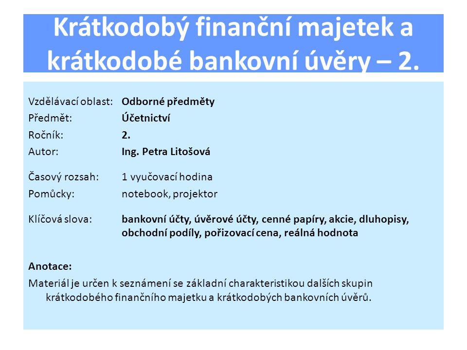  účet 221 – Bankovní účty  účtuje se o stavu a pohybu peněžních prostředků účetní jednotky v bankách  účtuje se o:  běžných účtech (peněžní prostředky potřebné k financování činnosti, aktivní zůstatek)  kontokorentních účtech (tzv.