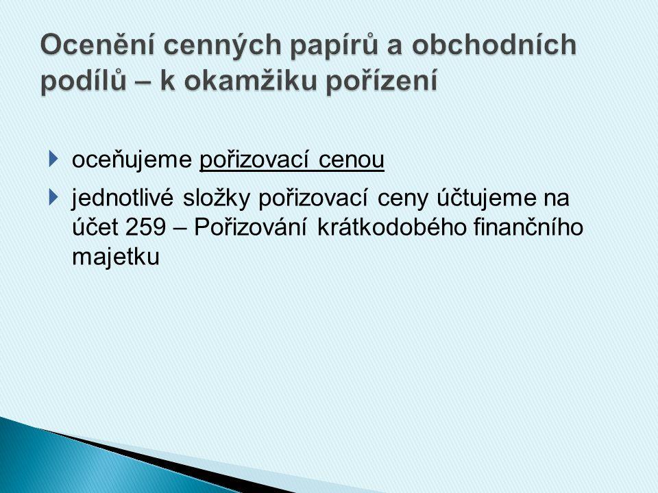  oceňujeme pořizovací cenou  jednotlivé složky pořizovací ceny účtujeme na účet 259 – Pořizování krátkodobého finančního majetku
