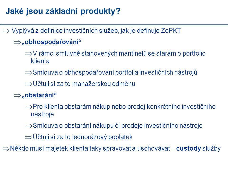 """Jaké jsou základní produkty?  Vyplývá z definice investičních služeb, jak je definuje ZoPKT  """"obhospodařování""""  V rámci smluvně stanovených mantine"""