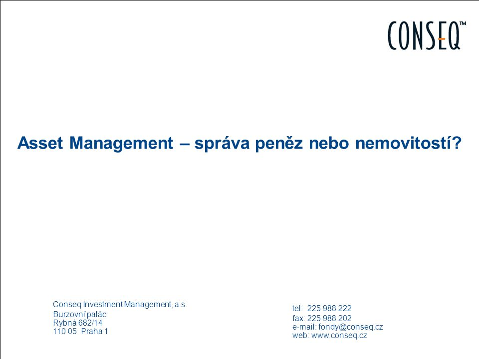 Odborný seminář vázaného zástupce pro službu přijímání a předávání pokynů Asset Management – správa peněz nebo nemovitostí? Conseq Investment Manageme