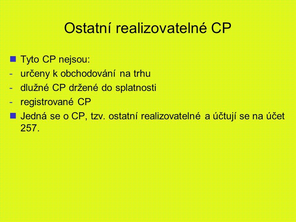Ostatní realizovatelné CP Tyto CP nejsou: - -určeny k obchodování na trhu - -dlužné CP držené do splatnosti - -registrované CP Jedná se o CP, tzv. ost