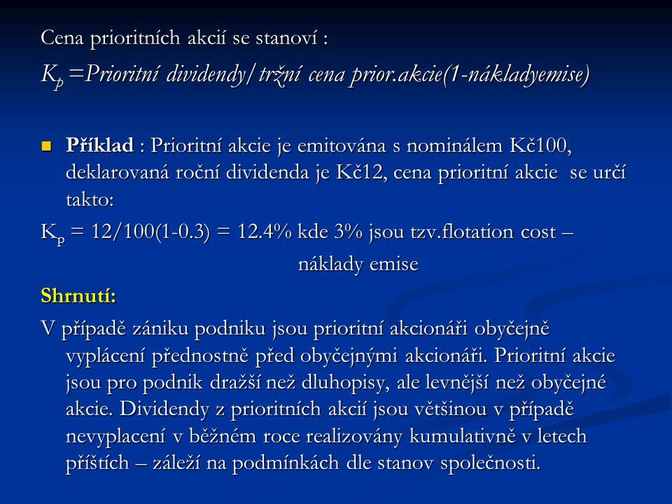 Cena prioritních akcií se stanoví : Cena prioritních akcií se stanoví : K p =Prioritní dividendy/tržní cena prior.akcie(1-nákladyemise) Příklad : Prio