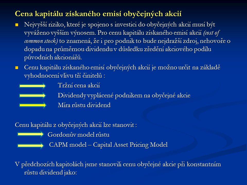 Cena kapitálu získaného emisí obyčejných akcií Nejvyšší riziko, které je spojeno s investici do obyčejných akcií musí být vyváženo vyšším výnosem. Pro