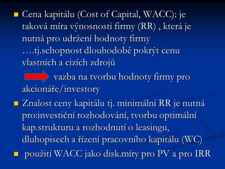 Cena kapitálu (Cost of Capital, WACC): je taková míra výnosnosti firmy (RR), která je nutná pro udržení hodnoty firmy ….tj.schopnost dlouhodobě pokrýt